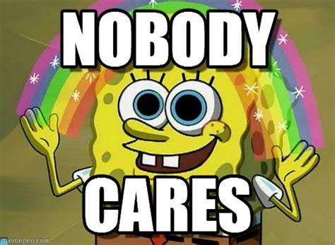 Nobody Cares Spongebob Meme - nobody imagination spongebob meme on memegen