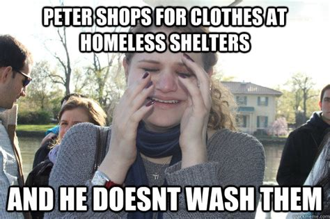 Homeless Meme - peter shops for clothes at homeless shelters and he doesnt wash them first world problems