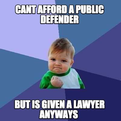 Public Meme - meme creator cant afford a public defender but is given a lawyer anyways meme generator at