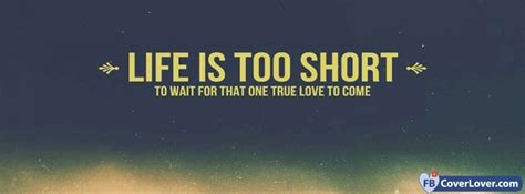 life   short  wait    true love