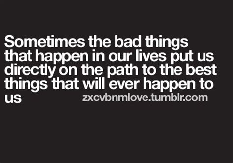 bad things put us directly on the path to the best things