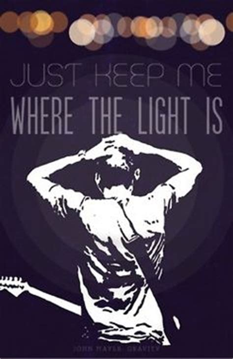 mayer where the light is 1000 images about just keep me where the light is on