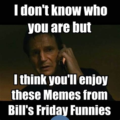 Meme Poster - bill s friday funnies the random meme posters collection