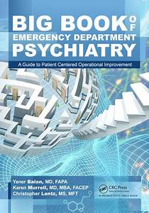 Big Book Of Emergency Department Psychiatry  A Guide To Patient Centered Operational Improvement
