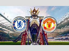 Match Preview Chelsea vs Man Utd 07 Feb 2016
