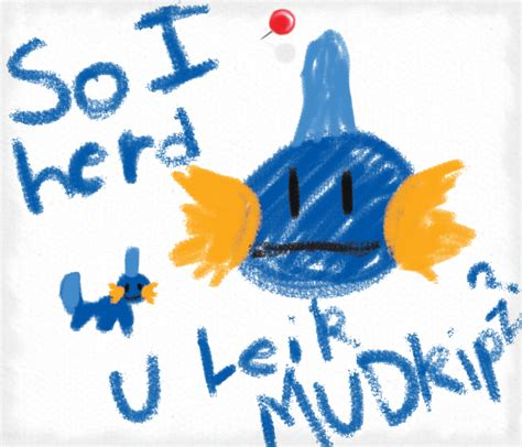 so i herd u leik mudkips by mistthewarrior on deviantart