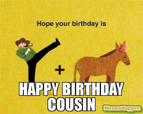 Funny Cousin Memes - the 25 best happy birthday cousin meme ideas on pinterest cousin birthday quotes funny