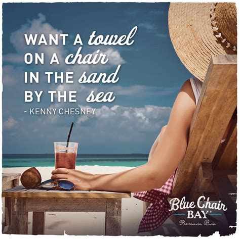 Gotta be my unrequited love (unrequited love) why can't all of me pass it all. Want a towel on a chair in the sand by the sea -Kenny Chesney #RumOn #BlueChairBayRum | Kenny ...