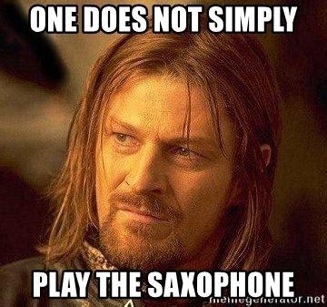 Boromir Meme Generator - one does not simply play the saxophone boromir meme generator