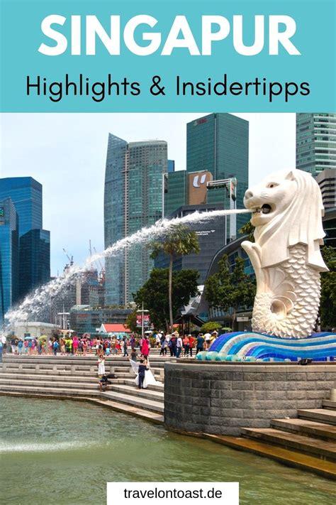 singapur sehensw 252 rdigkeiten die 10 246 nsten highlights reisetipps singapur reise die