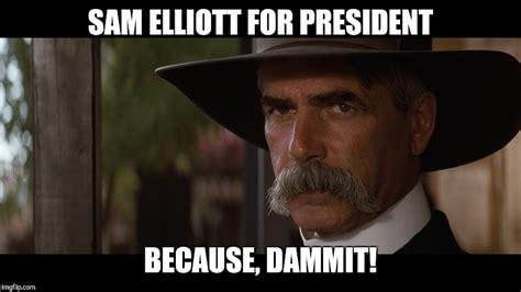 Sam Elliot Meme - sam elliott serious imgflip