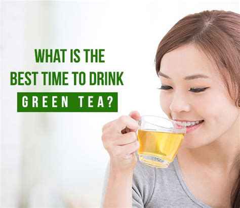what is the best green tea to drink what are the 5 best times to drink green tea cashkaro