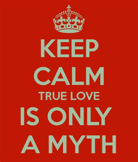 Keep Calm True Love Is Only A Myth Poster  Iona Keep