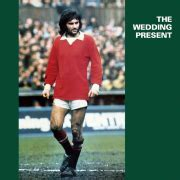 THE WEDDING PRESENT : GEORGE BEST AT 30   THE MOUTH MAGAZINE