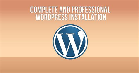 Complete And Professional Wordpress Installation By