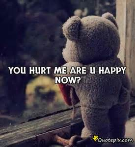 You Hurt Me Are You Happy Now