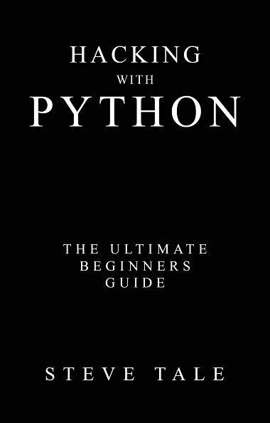 Hacking with Python: The Ultimate Beginners Guide by Steve