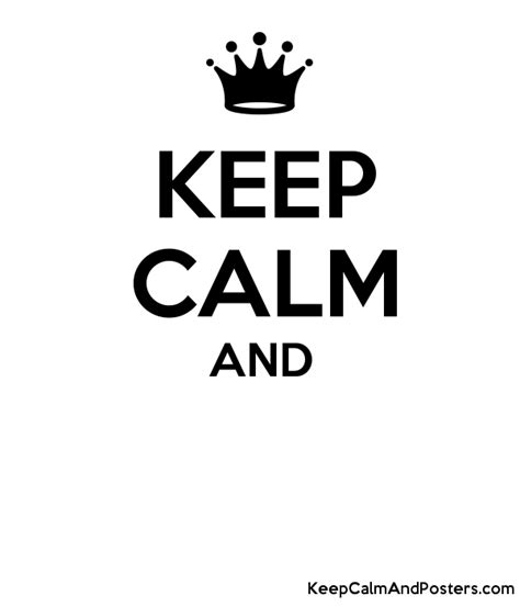 Make Your Own Keep Calm Meme - stay calm picture maker wallpaper images