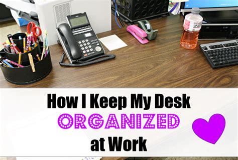 office desk how i keep my desk organized at work
