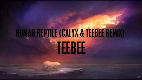Human Reptile (calyx & Teebee Remix)
