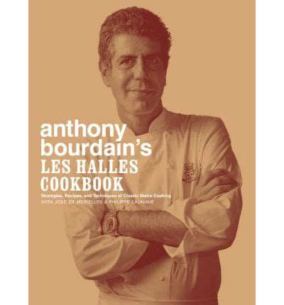 Kitchen Confidential Book Depository by Anthony Bourdain S Les Halles Cookbook Anthony Bourdain