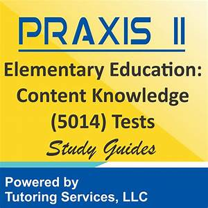 Praxis Ii Elementary Education  Content Knowledge  5014  Examination Format