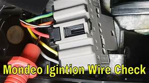How To Check Ignition Wiring Mondeo Mk3