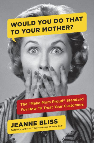 Would You Do That to Your Mother - Customer Bliss