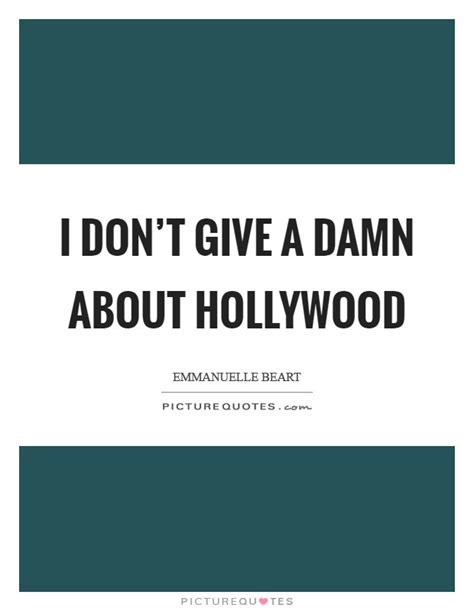 I Dont Give A Quotes Emmanuelle Beart Quotes Sayings 61 Quotations