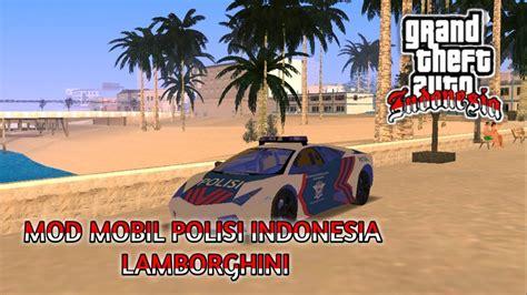 mod mobil polisi indonesia lamborghini gta sa android tutorial youtube