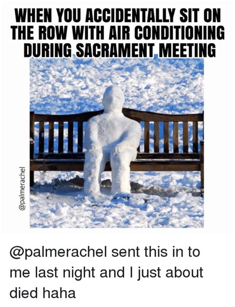 Air Conditioning Meme - when you accidentally sit on the row with air conditioning during sacrament meeting sent this in