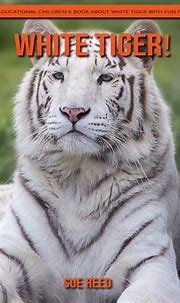 White Tiger! An Educational Children's Book about White ...