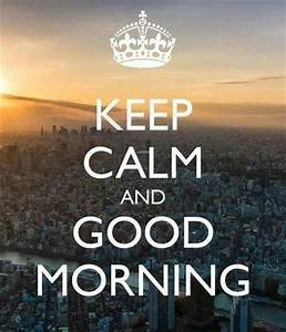 Keep Calm And Good Morning Pictures, Photos, and Images ...