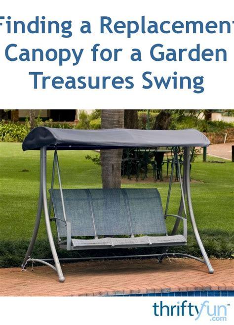 finding  replacement canopy   garden treasures swing thriftyfun