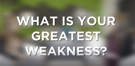 how to answer quot what is your greatest weakness quot