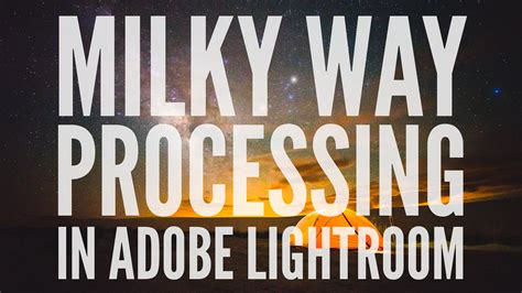 How To Process Milky Way Astrophotography In Adobe