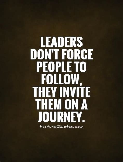 follow the quotes leaders don t force people to follow they invite them on a picture quotes