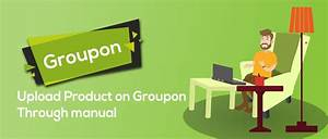 Groupon Product Upload Through Manual