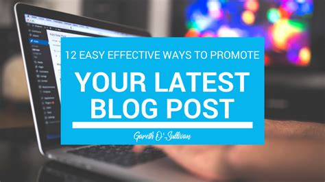 12 Easy Effective Ways To Promote Your Latest Blog Post