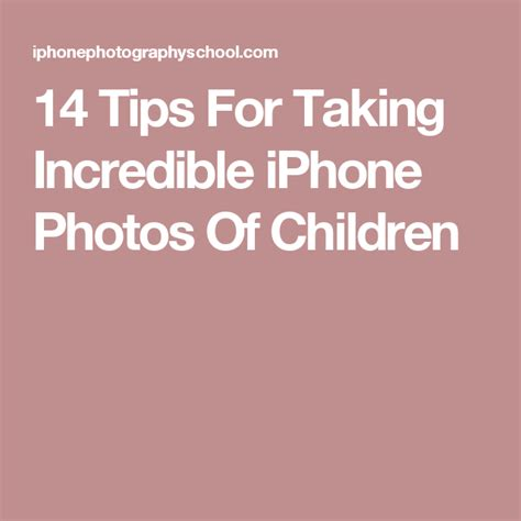 14 Tips For Taking Incredible iPhone Photos Of Children ...