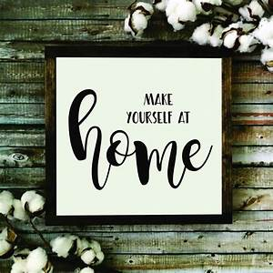 Make Yourself At Home : home quotes framed wooden sign quote sign rustic home decor farmhouse decor made to ~ Eleganceandgraceweddings.com Haus und Dekorationen