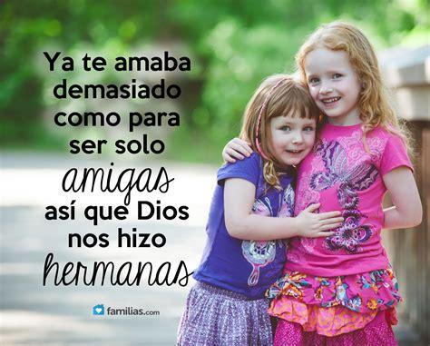 Dios nos hizo hermanas Frases de hermanas Fraces de