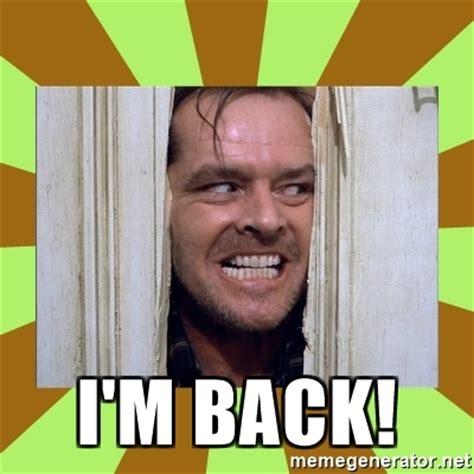 Im Back Meme - i m back jack nicholson in the shining meme generator