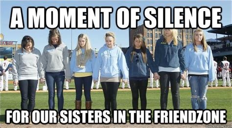 Moment Of Silence Meme - a moment of silence for our sisters in the friendzone moment of silence quickmeme