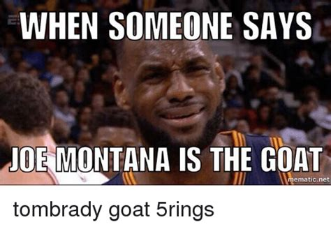 Montana Meme - when someone says joe montana is the goat hematicnet tombrady goat 5rings meme on sizzle