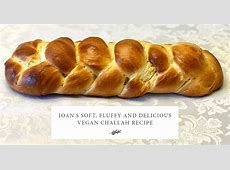 Joan's Soft, Fluffy and Delicious Vegan Challah Recipe