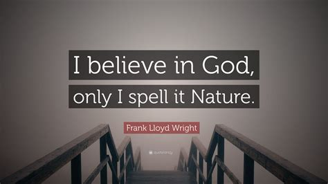 """Explore 396 gods quotes by authors including william shakespeare, diogenes, and terry pratchett at brainyquote. Frank Lloyd Wright Quote: """"I believe in God, only I spell it Nature."""" (25 wallpapers) - Quotefancy"""