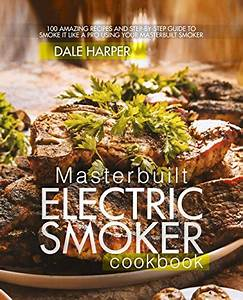 Masterbuilt Electric Smoker Cookbook  100 Amazing Recipes