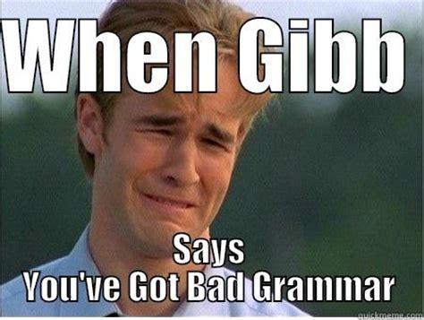 Bad Grammar Meme - gibbwasdwwsad wa quickmeme