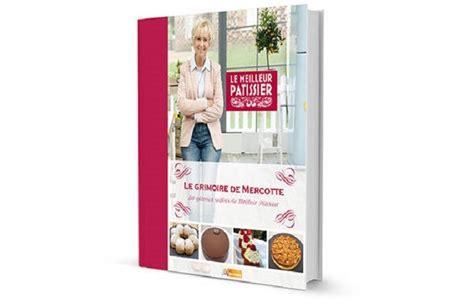livre cuisine mercotte livre de mercotte les meilleures recettes de pâtisseries